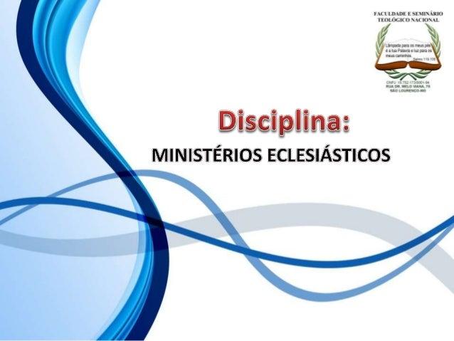 FACULDADE E SEMINÁRIOS TEOLÓGICO NACIONAL DISCIPLINA: MINISTÉRIOS ECLESIÁSTICOS ORIENTAÇÕES O Slide aqui apresentado, tem ...