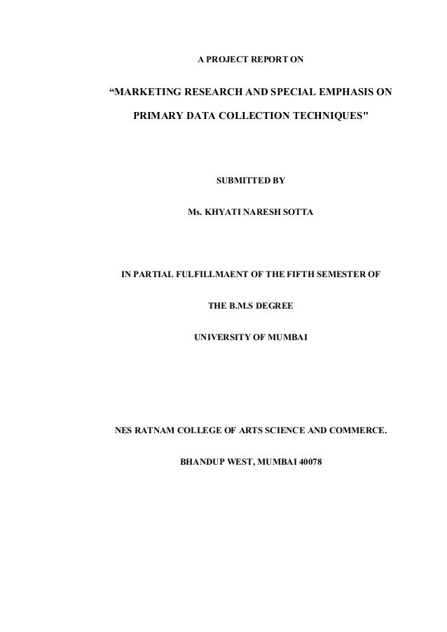 """A PROJECT REPORT ON """"MARKETING RESEARCH AND SPECIAL EMPHASIS ON PRIMARY DATA COLLECTION TECHNIQUES"""" SUBMITTED BY Ms. KHYAT..."""