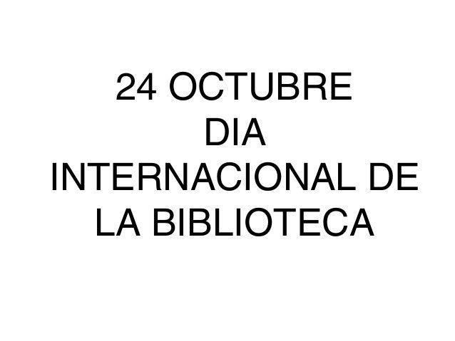 24 OCTUBRE DIA INTERNACIONAL DE LA BIBLIOTECA