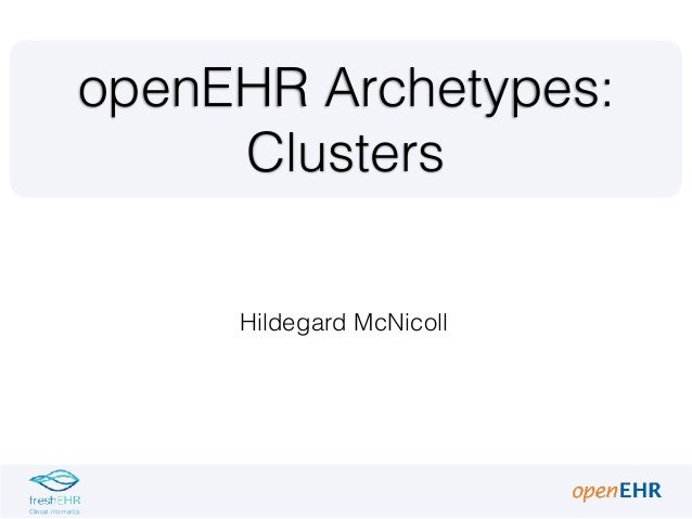 Hildegard McNicoll openEHR Archetypes: Clusters