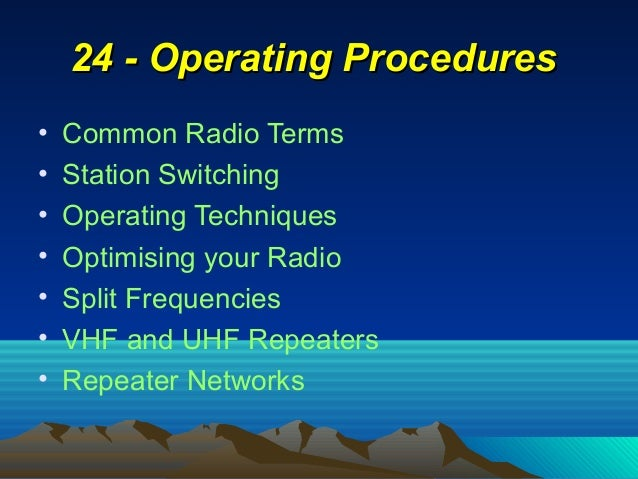 • Common Radio Terms • Station Switching • Operating Techniques • Optimising your Radio • Split Frequencies • VHF and UHF ...