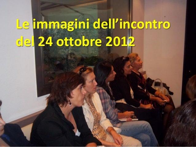 Le immagini dell'incontrodel 24 ottobre 2012