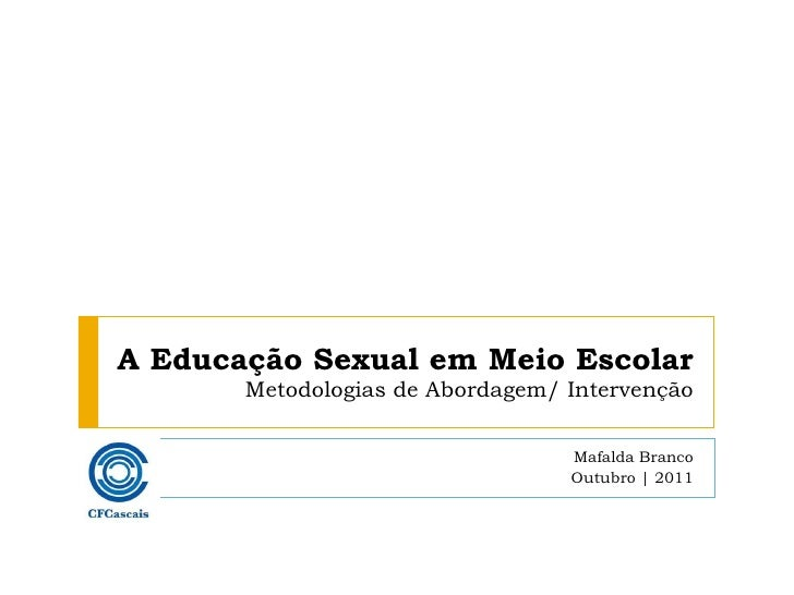 A Educação Sexual em Meio Escolar Metodologias de Abordagem/ Intervenção Mafalda Branco Outubro | 2011