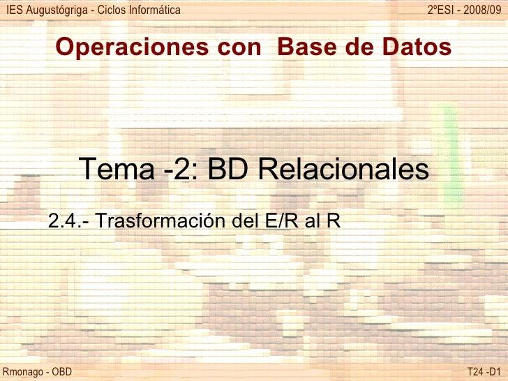 Operaciones con  Base de Datos Tema -2: BD Relacionales 2.4.- Trasformación del E/R al R