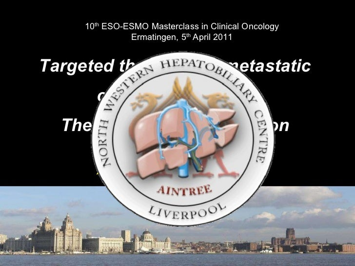 Targeted therapies in metastatic colorectal cancer:  The impact for the surgeon Graeme Poston Consultant  Hepatobiliary  S...