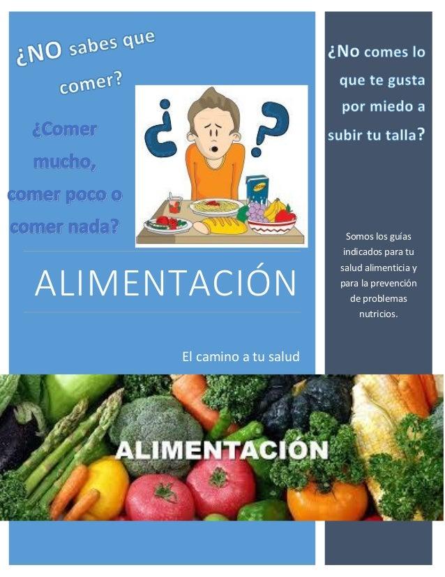 ALIMENTACIÓN  El camino a tu salud  Somos los guías indicados para tu salud alimenticia y para la prevención de problemas ...