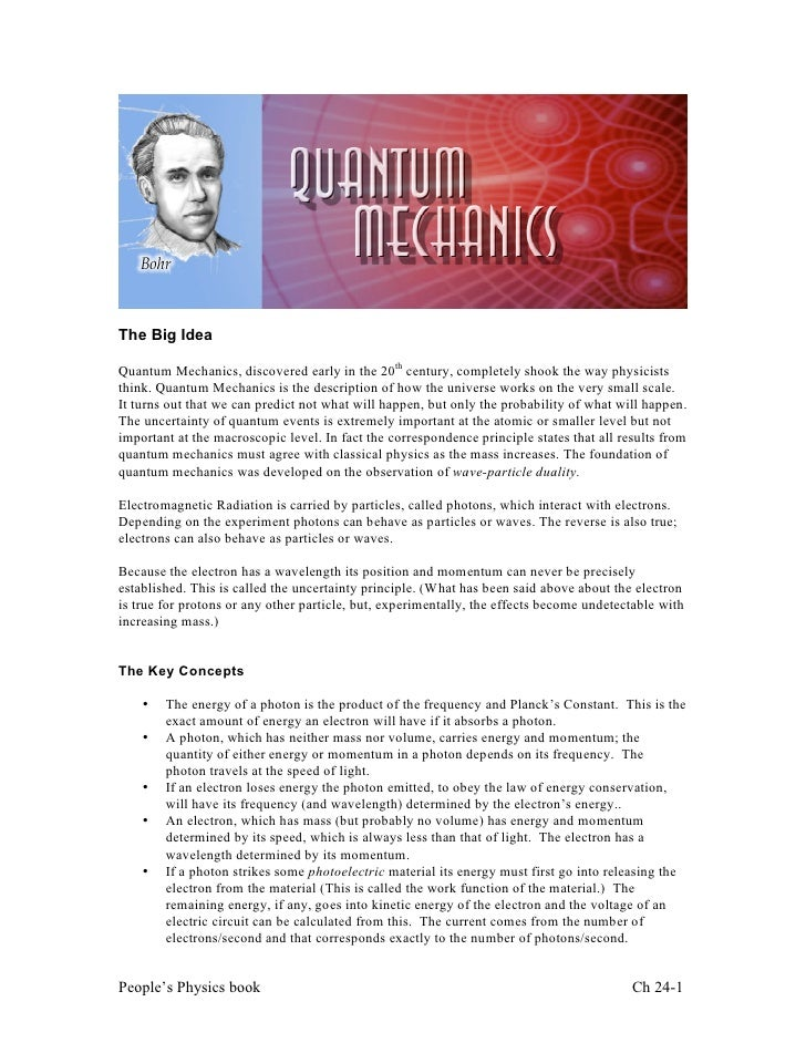 The Big IdeaQuantum Mechanics, discovered early in the 20th century, completely shook the way physiciststhink. Quantum Mec...