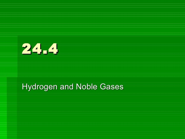 24.4 Hydrogen and Noble Gases