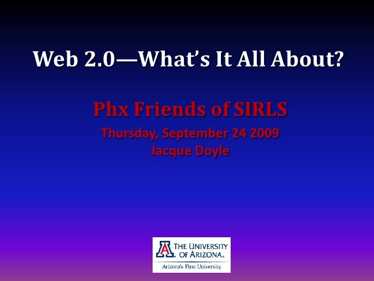 Web 2.0—What's It All About?<br />Phx Friends of SIRLS<br />Thursday, September 24 2009Jacque Doyle<br />