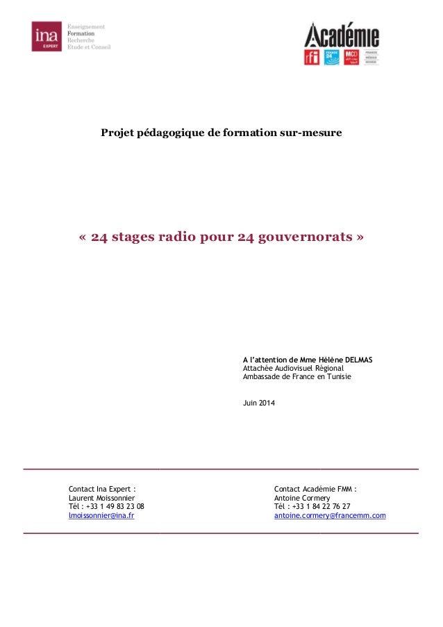 Projet pédagogique de formation « 24 stages radio pour 24 gouvernorats Contact Ina Expert : Laurent Moissonnier Tél : +33 ...