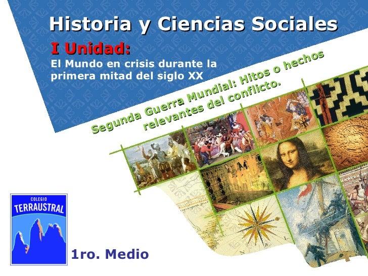 Historia y Ciencias Sociales 1ro. Medio I Unidad:  El Mundo en crisis durante la  primera mitad del siglo XX Segunda Guerr...