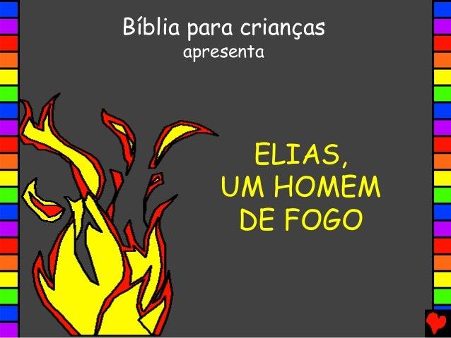 ELIAS, UM HOMEM DE FOGO Bíblia para crianças apresenta