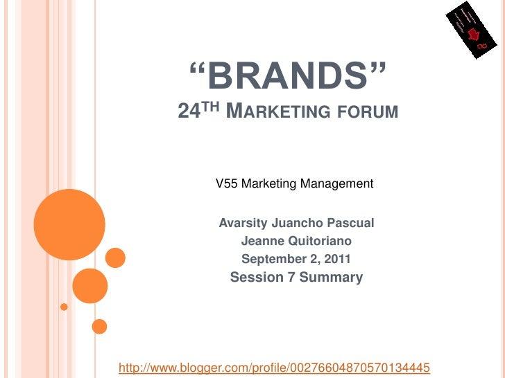 """BRANDS""24th Marketing forum<br />V55 Marketing Management<br />AvarsityJuanchoPascual<br />Jeanne Quitoriano<br />Septemb..."