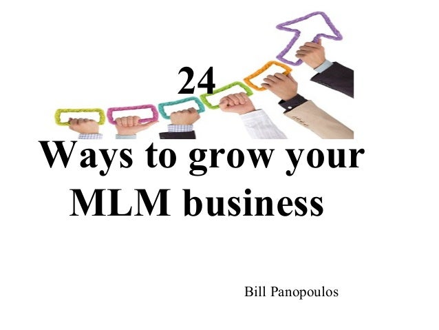 24 Ways to grow your MLM business Bill Panopoulos