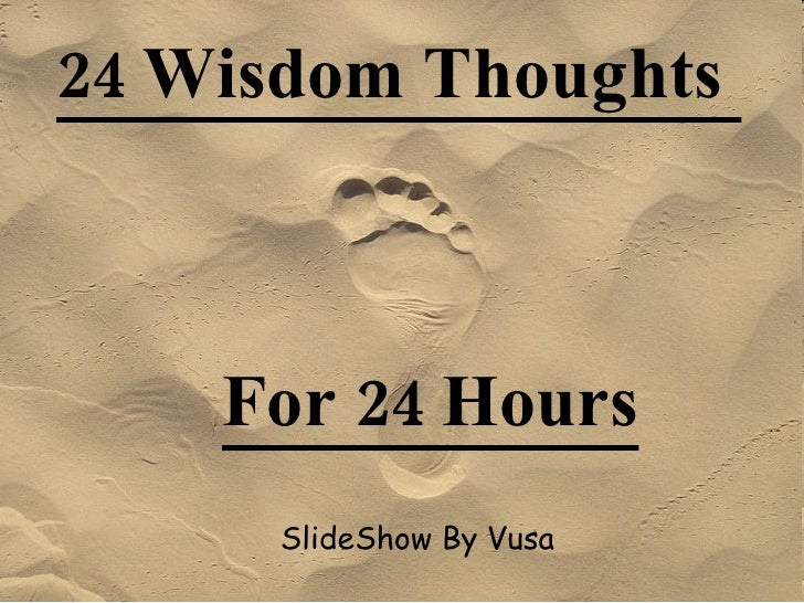 24 Wisdom Thoughts  SlideShow By Vusa For 24 Hours