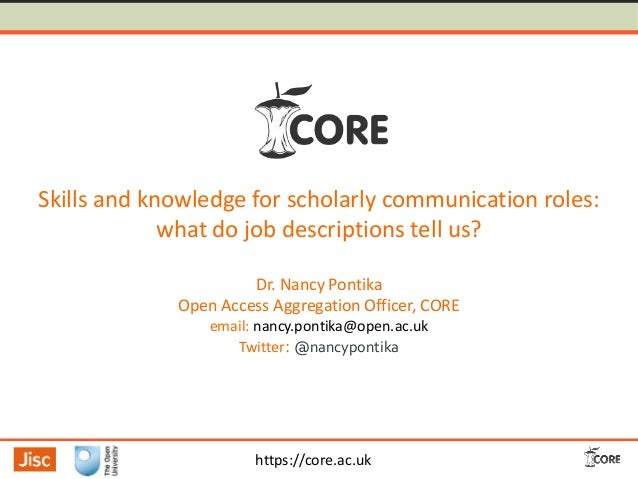 Skills and knowledge for scholarly communication roles: what do job descriptions tell us? Dr. Nancy Pontika Open Access Ag...