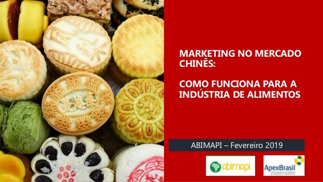 MARKETING NO MERCADO CHINÊS: COMO FUNCIONA PARA A INDÚSTRIA DE ALIMENTOS ABIMAPI – Fevereiro 2019