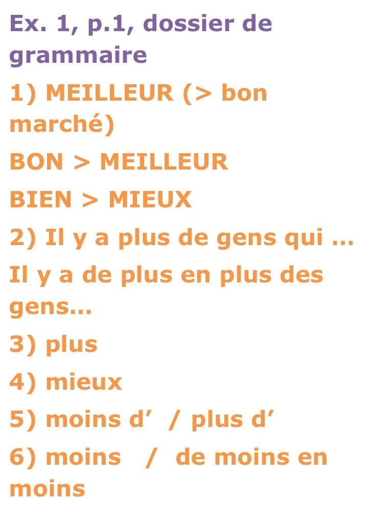 Ex. 1, p.1, dossier degrammaire1) MEILLEUR (> bonmarché)BON > MEILLEURBIEN > MIEUX2) Il y a plus de gens qui …Il y a de pl...