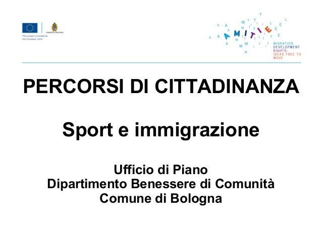 PERCORSI DI CITTADINANZA    Sport e immigrazione            Ufficio di Piano  Dipartimento Benessere di Comunità          ...