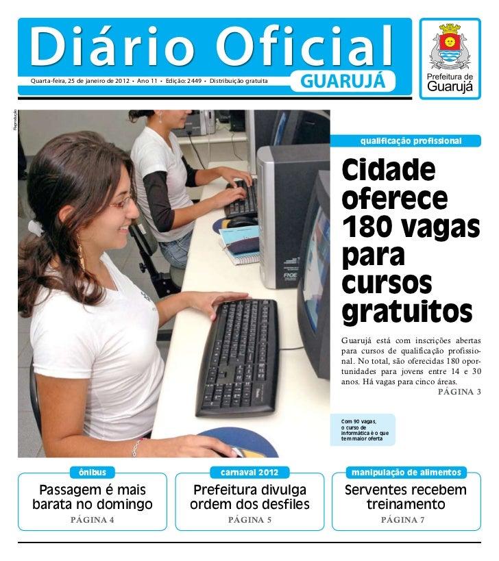 Diário Oficial             Quarta-feira, 25 de janeiro de 2012 • Ano 11 • Edição: 2449 • Distribuição gratuita            ...