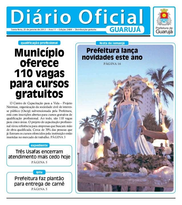 Diário Oficial   Sexta-feira, 25 de janeiro de 2013 • Ano 11 • Edição: 2688 • Distribuição gratuita                       ...