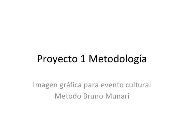 Proyecto 1 MetodologíaImagen gráfica para evento cultural     Metodo Bruno Munari