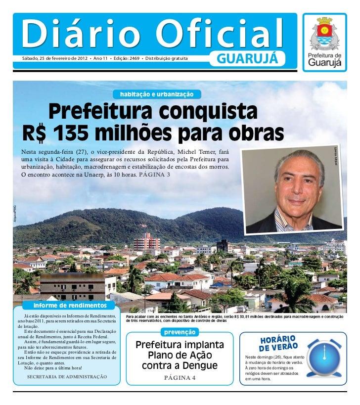 Diário Oficial                Sábado, 25 de fevereiro de 2012 • Ano 11 • Edição: 2469 • Distribuição gratuita             ...