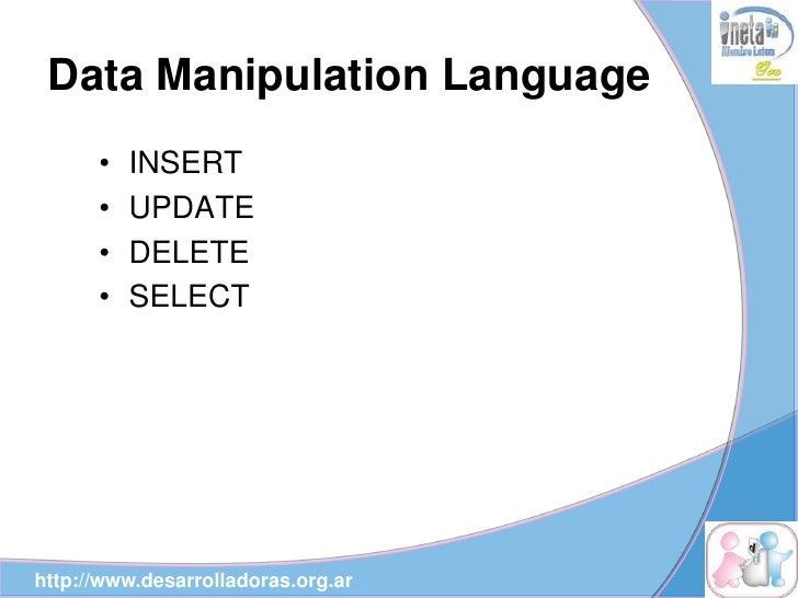 Data Manipulation Language       •   INSERT       •   UPDATE       •   DELETE       •   SELECT     http://www.desarrollado...