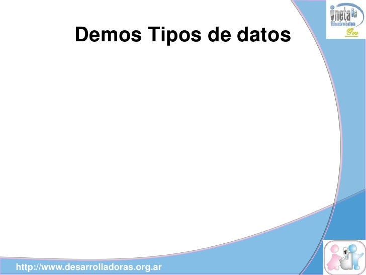 Demos Tipos de datos     http://www.desarrolladoras.org.ar
