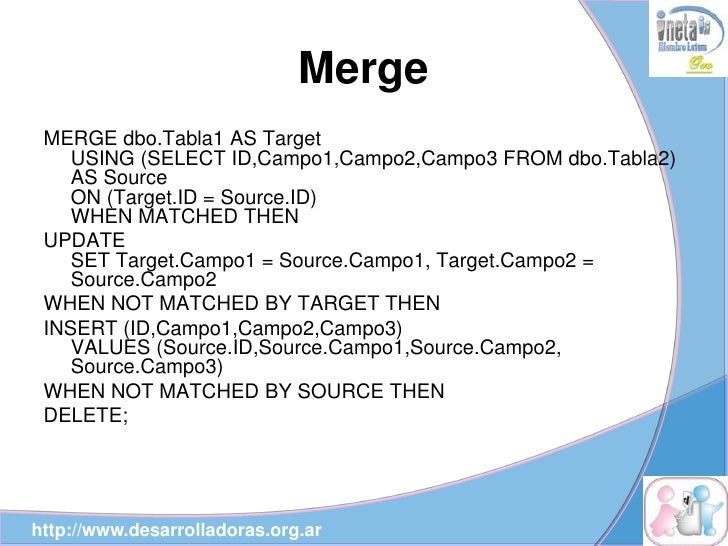 Merge  MERGE dbo.Tabla1 AS Target     USING (SELECT ID,Campo1,Campo2,Campo3 FROM dbo.Tabla2)     AS Source     ON (Target....