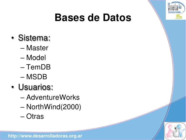 Bases de Datos  • Sistema:      – Master      – Model      – TemDB      – MSDB  • Usuarios:      – AdventureWorks      – N...