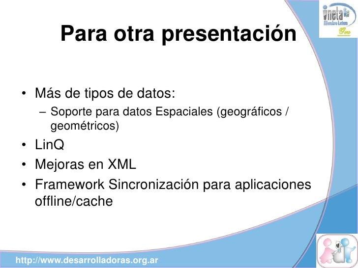Para otra presentación   • Más de tipos de datos:      – Soporte para datos Espaciales (geográficos /        geométricos) ...