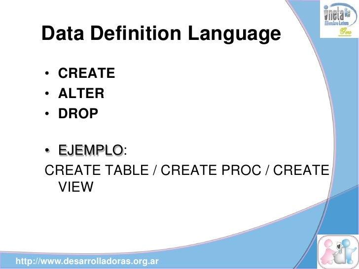 Data Definition Language       • CREATE       • ALTER       • DROP        • EJEMPLO:       CREATE TABLE / CREATE PROC / CR...