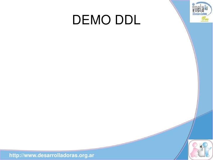 DEMO DDL     http://www.desarrolladoras.org.ar