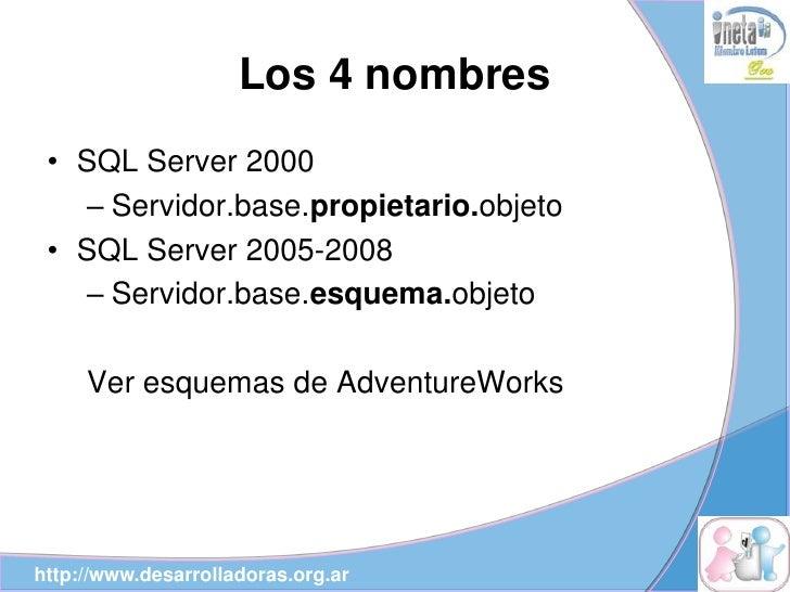 Los 4 nombres  • SQL Server 2000    – Servidor.base.propietario.objeto  • SQL Server 2005-2008    – Servidor.base.esquema....