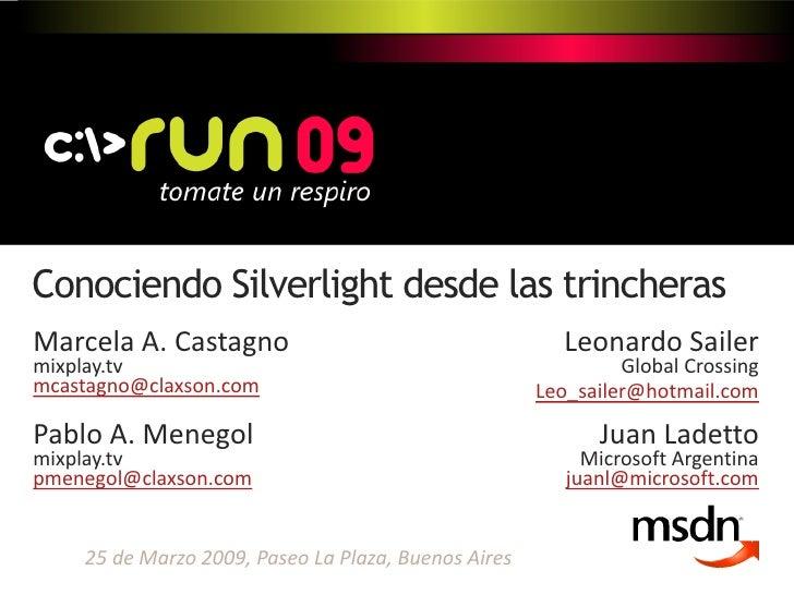 Conociendo Silverlight desde las trincheras Marcela A. Castagno                                     Leonardo Sailer mixpla...