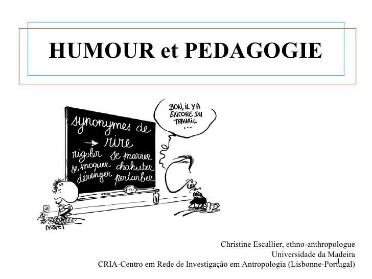 HUMOUR et PEDAGOGIE                                    Christine Escallier, ethno-anthropologue                           ...