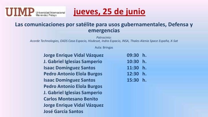 jueves,25 de junio<br />Las comunicaciones por satélite para usos gubernamentales, Defensa y emergencias<br />Patrocinio:...