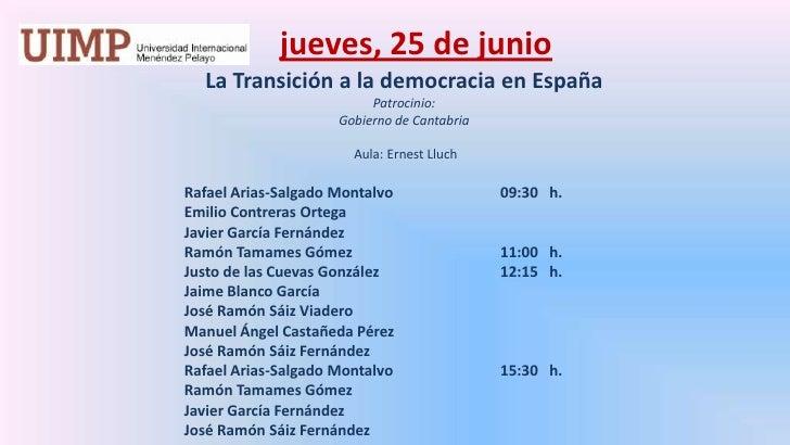 jueves,25 de junio<br />La Transición a la democracia en España<br />Patrocinio: <br />Gobierno de Cantabria<br /><br />...