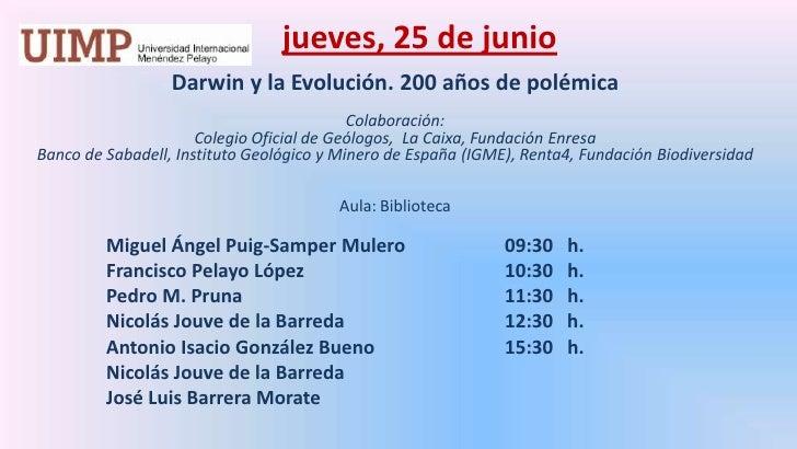 jueves,25 de junio<br />Darwin y la Evolución. 200 años de polémica<br />Colaboración: <br />Colegio Oficial de Geólogos,...