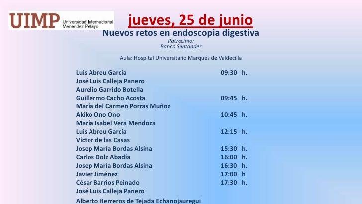 jueves,25 de junio<br />Nuevos retos en endoscopia digestiva<br />Patrocinio: <br />Banco Santander<br /><br />Aula: Hos...