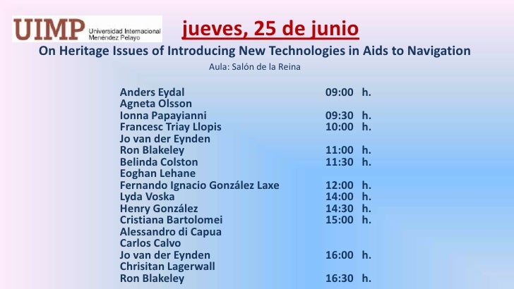 jueves,25 de junio<br />On Heritage Issues of Introducing New Technologies in Aids to Navigation<br /><br />Aula: Salón...