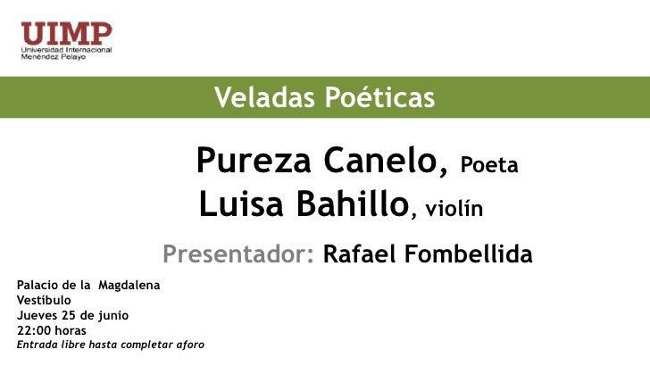 Veladas Poéticas<br />   Pureza Canelo, Poeta<br />Luisa Bahillo, violín<br />Presentador: Rafael Fombellida<br />Palaci...