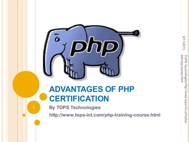 ADVANTAGES OF PHP CERTIFICATION By TOPS Technologies http://www.tops-int.com/php-training-course.html 9/11/2013 1 TOPSTech...