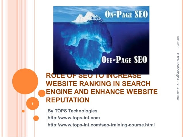 ROLE OF SEO TO INCREASE WEBSITE RANKING IN SEARCH ENGINE AND ENHANCE WEBSITE REPUTATION By TOPS Technologies http://www.to...