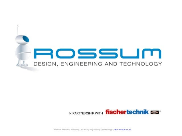 Rossum Robotics Rossum Robotics Academy | Science | Engineering | Technology | www.rossum.co.za | IN PARTNERSHIP WITH