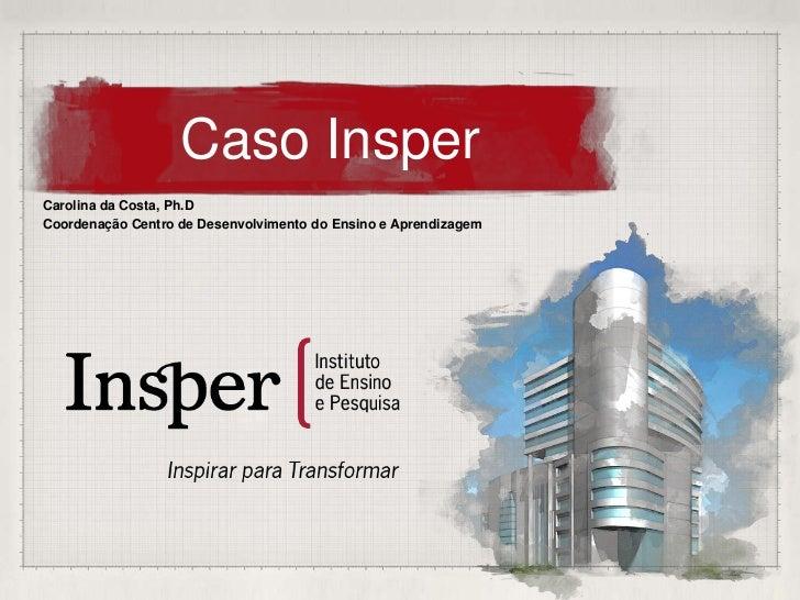 Caso InsperCarolina da Costa, Ph.DCoordenação Centro de Desenvolvimento do Ensino e Aprendizagem