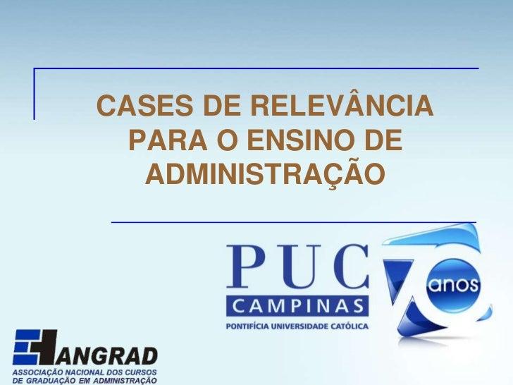 CASES DE RELEVÂNCIA  PARA O ENSINO DE   ADMINISTRAÇÃO