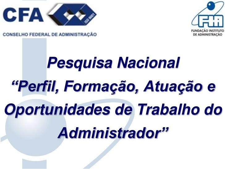 """Pesquisa Nacional""""Perfil, Formação, Atuação eOportunidades de Trabalho do      Administrador"""""""