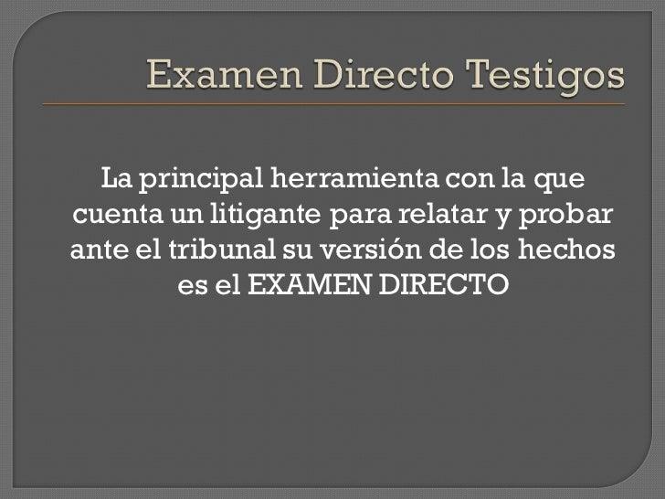 La principal herramienta con la quecuenta un litigante para relatar y probarante el tribunal su versión de los hechos     ...